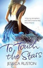 To Touch the Stars  - Jessica Ruston