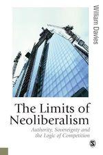 The Limits of Neoliberalism  - William Davies