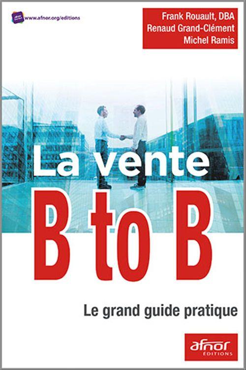la vente B to B ; le grand guide pratique
