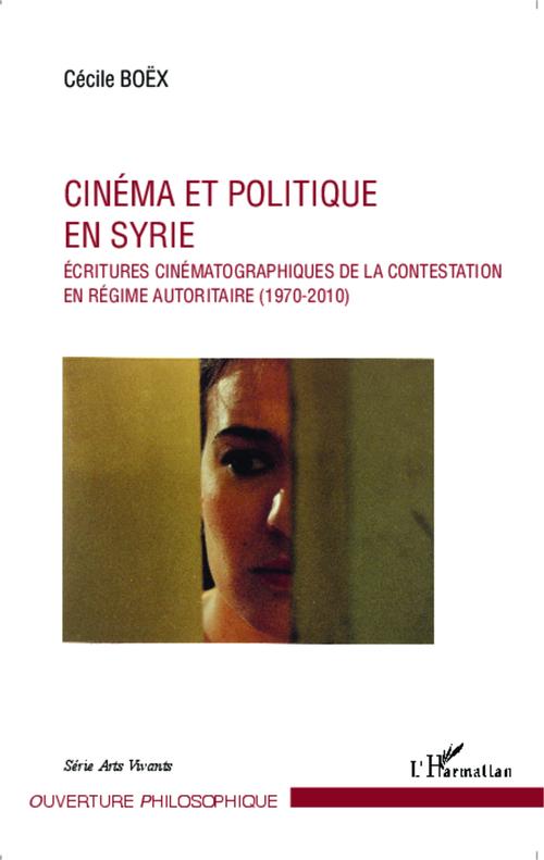 Cinéma et politique en Syrie ; écritures cinématographiques de la contestation en régime autoritaire (1970-2010)