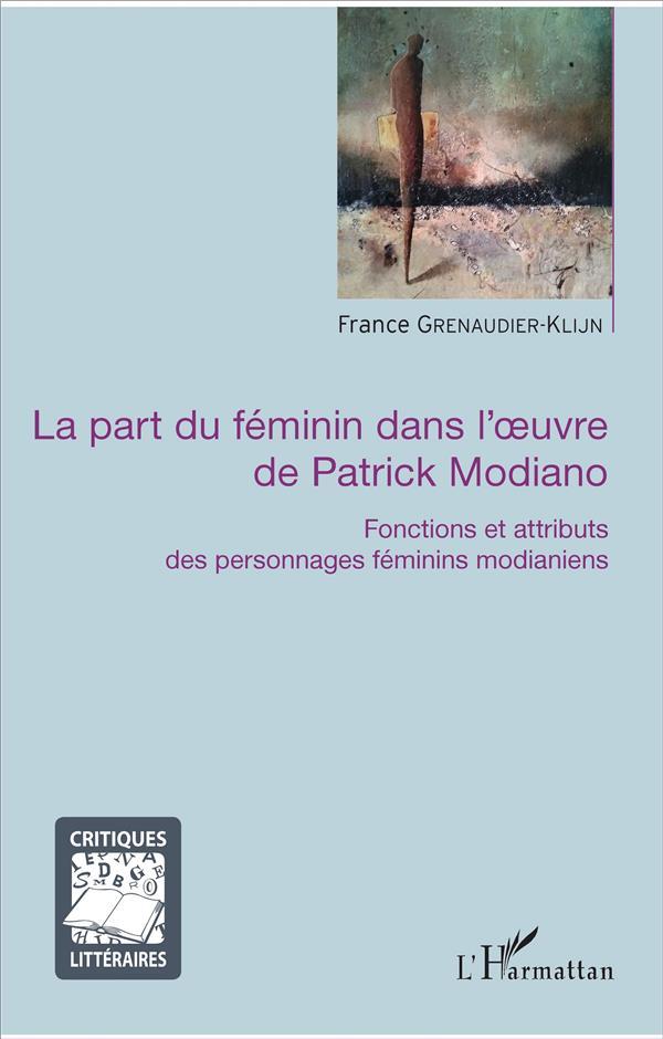 La part du féminin dans l'oeuvre de Patrick Modiano ; fonctions et attributs des personnages feminins mondianiens