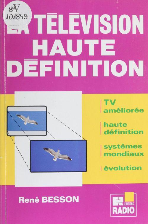 La télévision haute définition : TV améliorée, haute définition, systèmes mondiaux, évolution