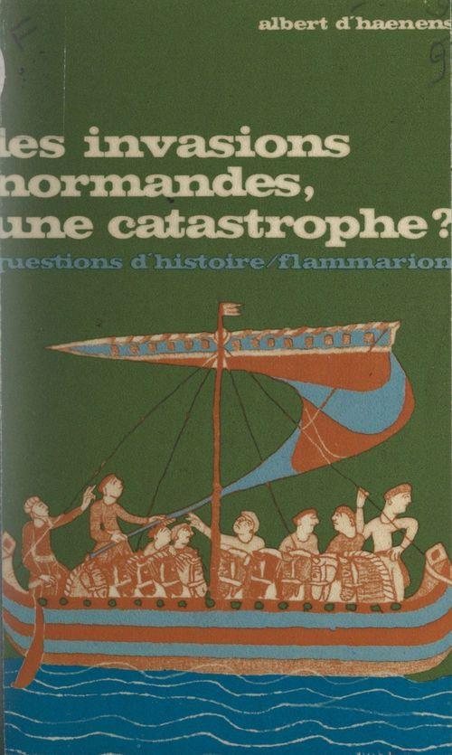 Les invasions normandes, une catastrophe ?  - Albert D'Haenens