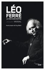 Vente EBooks : Léo Ferré, la voix sans maître  - Jacques VASSAL