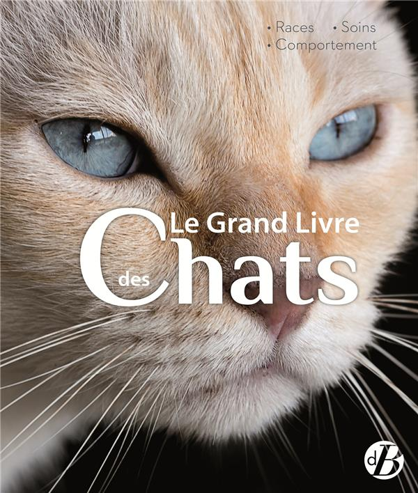 Le grand livre des chats ; races, soins, comportement