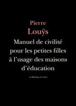 Manuel de civilité pour les petites filles à l'usage des maisons d'éducation  - Pierre LOUYS