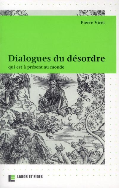 Dialogues du désordre ; qui est à présent au monde