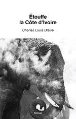 Etouffe la Côte d'Ivoire  - Charles Louis Blaise
