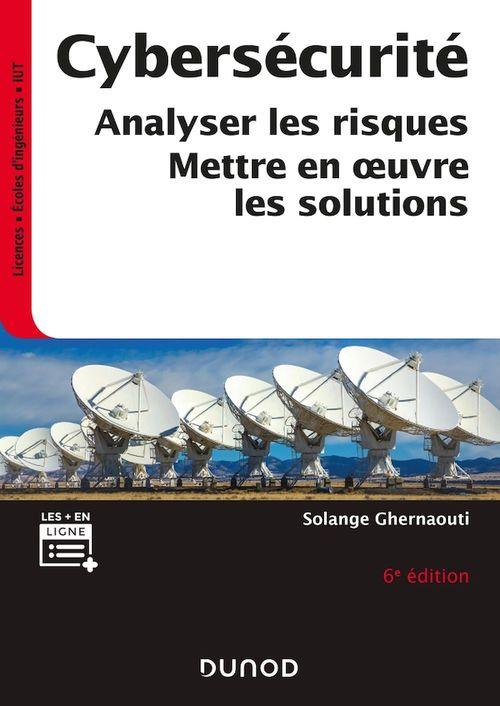 Cybersécurité ; analyser les risques, mettre en oeuvre les solutions (6e édition)
