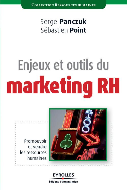 Enjeux et outils du marketing RH ; promouvoir et vendre les ressources humaines