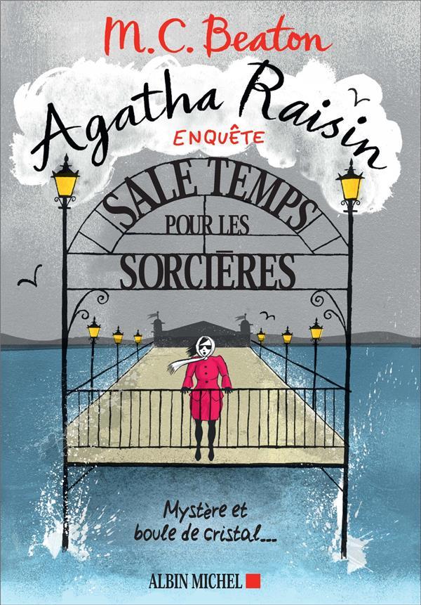 BEATON M. C. - AGATHA RAISIN ENQUETE 9 - SALE TEMPS POUR LES SORCIERES - MYSTERE ET BOULE DE CRISTAL...