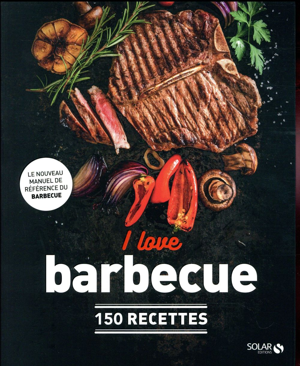 i love barbecue ; 150 recettes