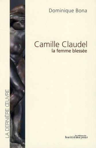 Camille Claudel, la femme blessée