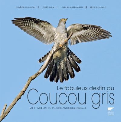Le fabuleux destin du coucou gris ; vie et moeurs du plus étrange des oiseaux
