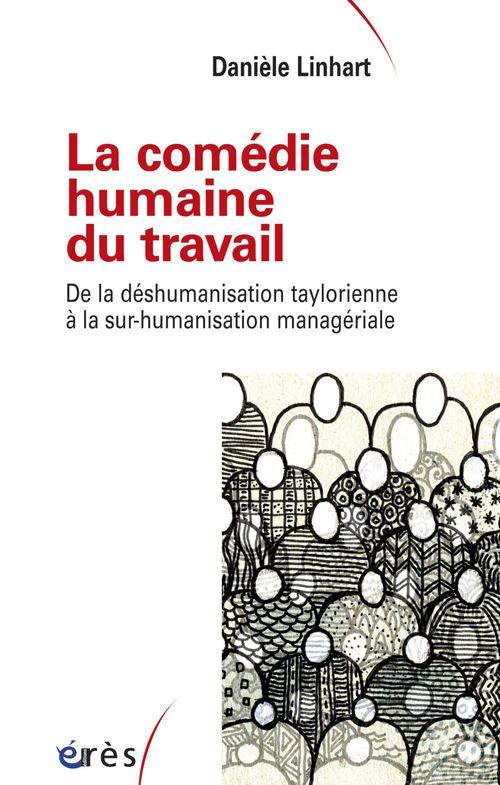La comédie humaine du travail ; de la déshumanisation taylorienne à la sur-humanisation managériale