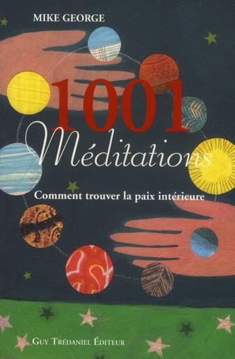 1001 Meditations ; Comment Trouver La Paix Interieure