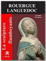 La sculpture flamboyante en Rouergue Languedoc