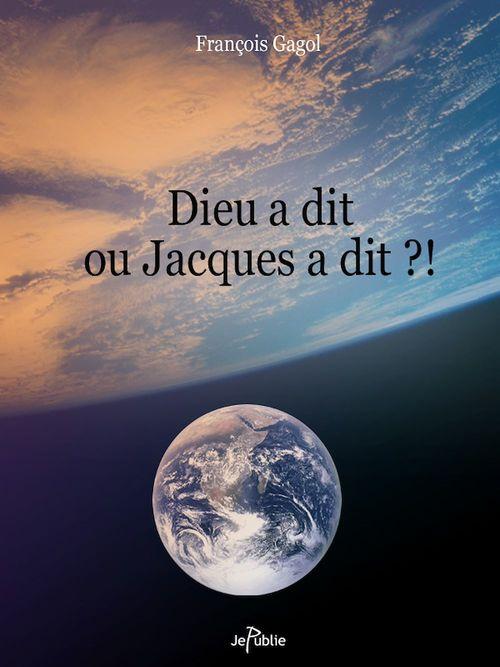 Dieu a dit ou Jacques a dit ?!