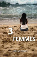 Vente livre : EBooks : Trois femmes  - Carene Ponte