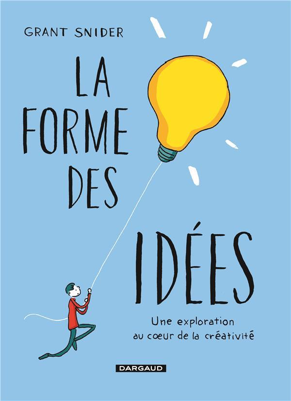 La forme des idées ; une exploration au coeur de la créativité