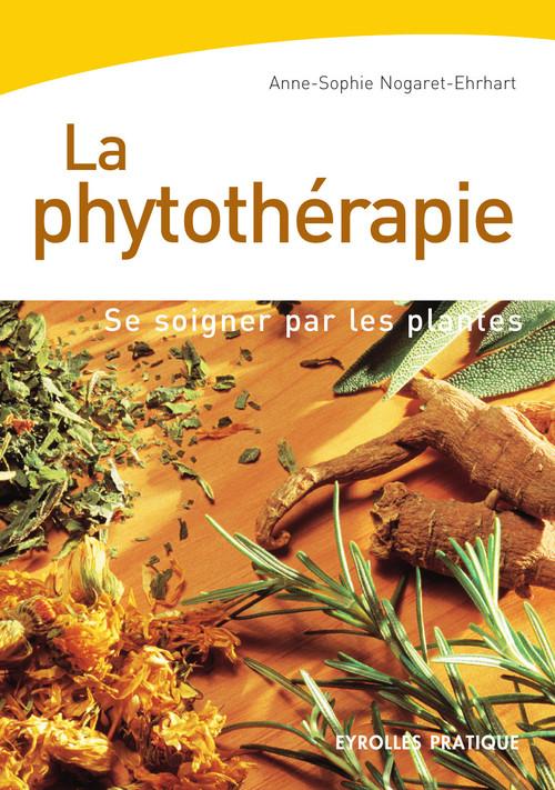 LA PHYTOTHERAPIE ; SE SOIGNER PAR LES PLANTES