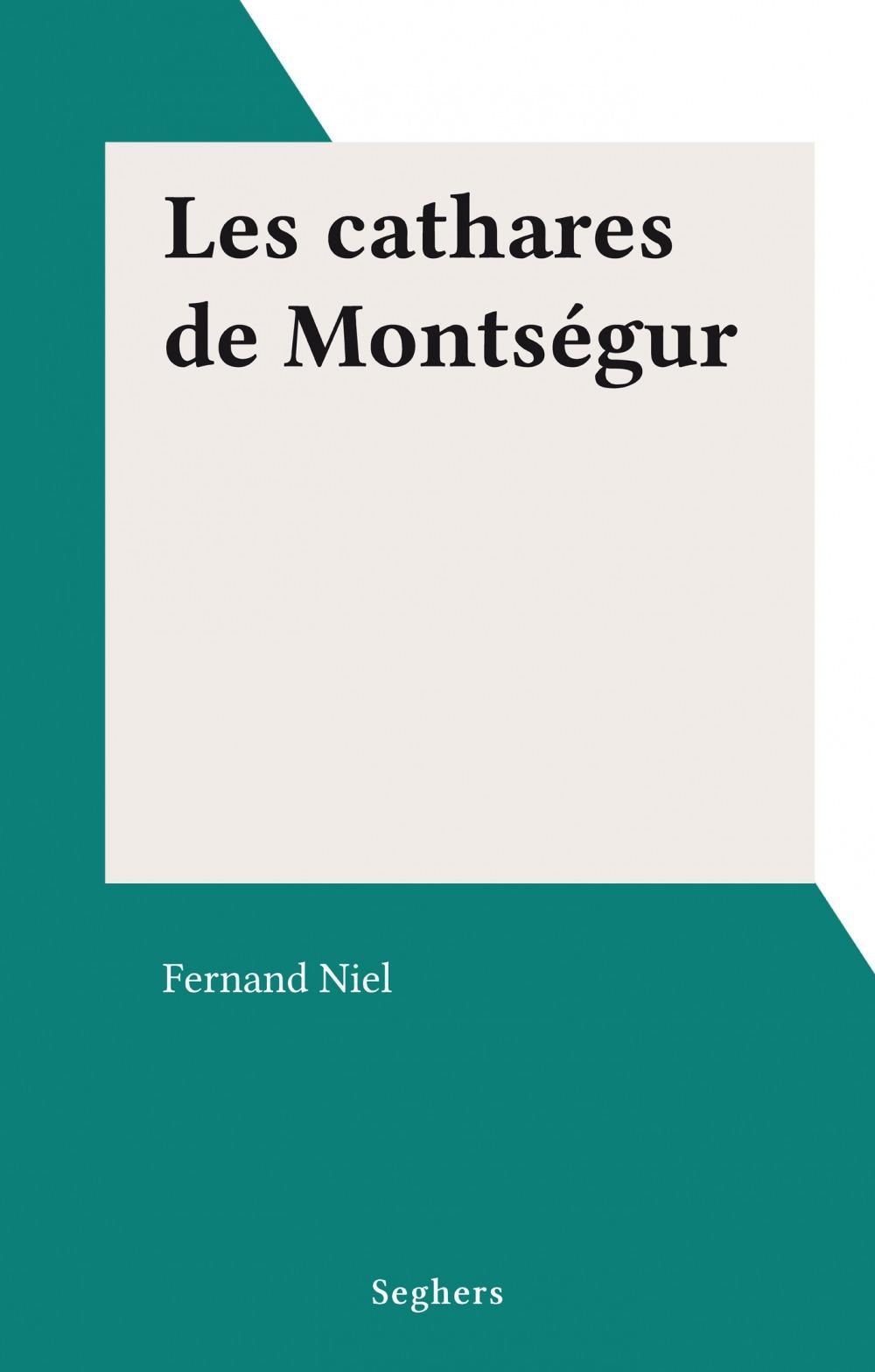 Les cathares de Montségur  - Fernand Niel