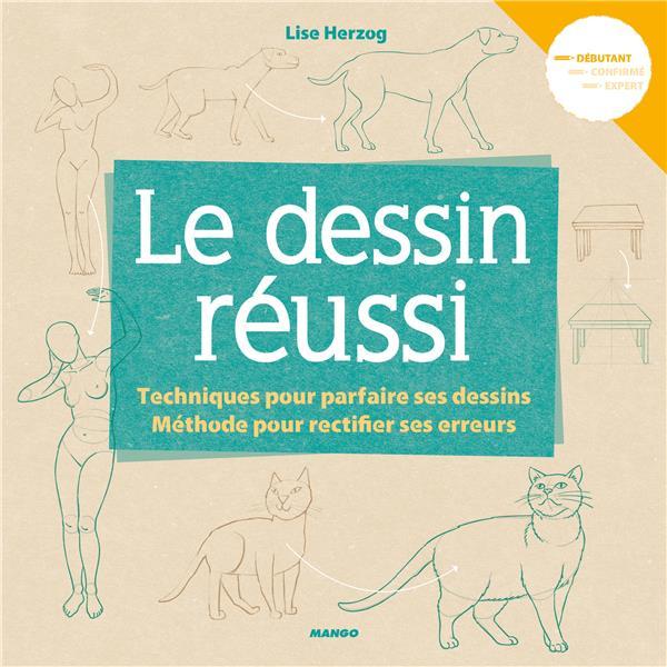 LE DESSIN REUSSI  -  TECHNIQUES POUR PARFAIRE SES DESSINS, METHODE POUR RECTIFIER SES ERREURS