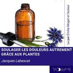 Vente AudioBook : Soulager les douleurs autrement par les plantes  - Jacques Labescat