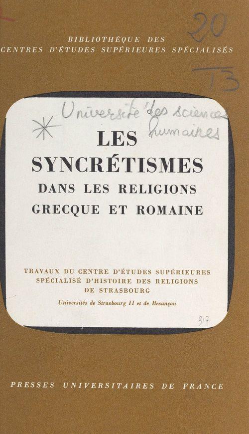 Les syncrétismes dans les religions grecque et romaine  - Centre de recherches d'histoire ancienne (  - Centre D'Etudes Superieures Specialise D'Histoire Des Religions (Strasbourg)