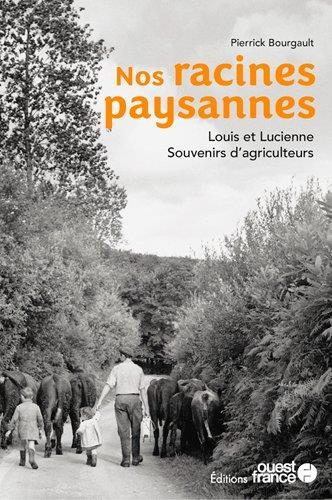 nos racines paysannes : Louis et Lucienne, souvenirs d'agriculteurs