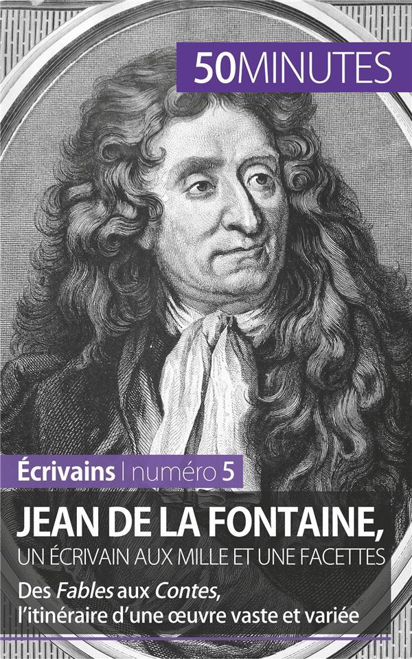 Jean de La Fontaine, un écrivain aux mille et une facettes ; des fables aux contes, l'itinéraire d'une oeuvre vaste et variée