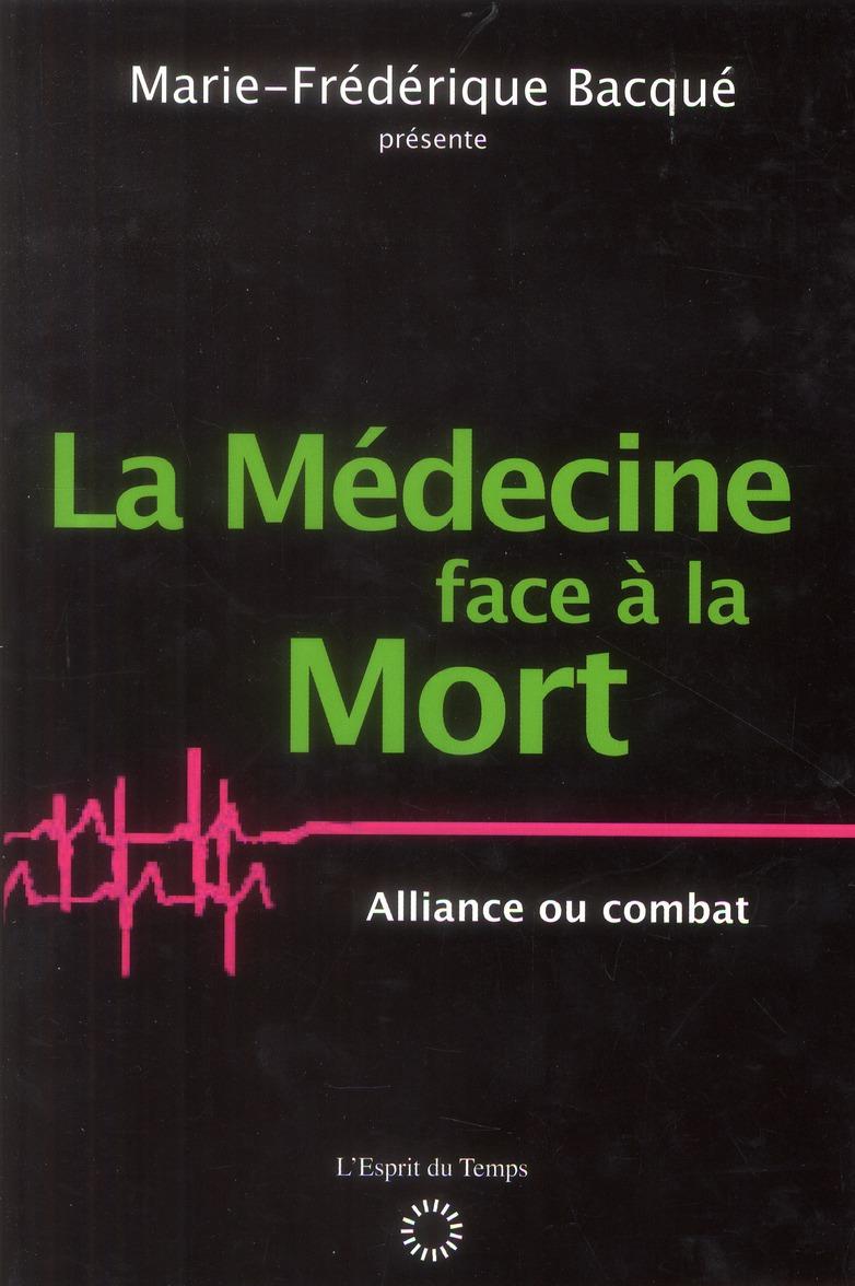 La médecine face à la mort ; alliance ou combat