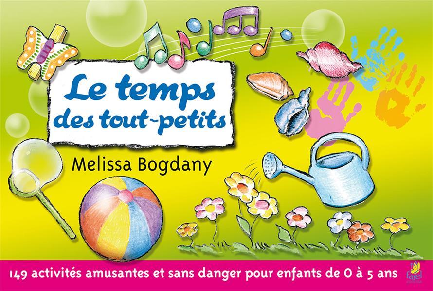 Le temps des tout-petits ; 149 activités amusantes et sans danger pour les enfants de 0 à 5 ans