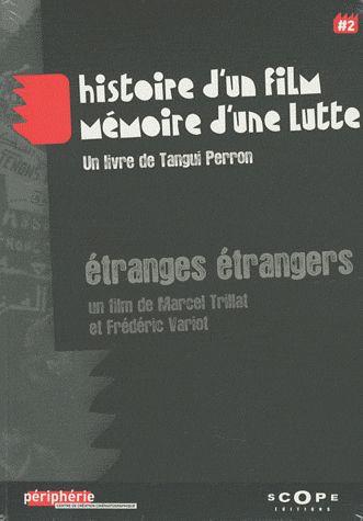 étranges étrangers ; histoire d'un film, mémoire d'une lutte