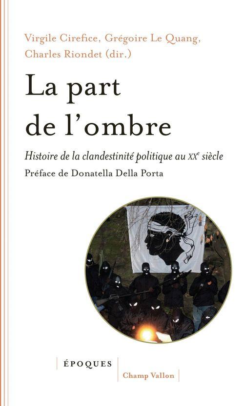 La part de l'ombre ; histoire de la clandestinité politique au XXe siècle