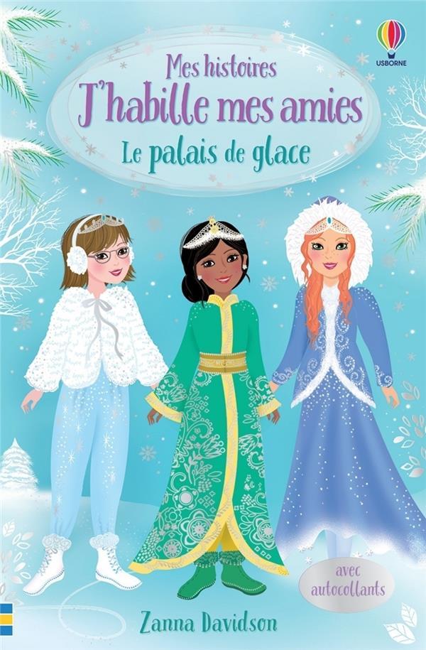 j'habille mes amies ; le palais de glace - mes histoires j'habille mes amies