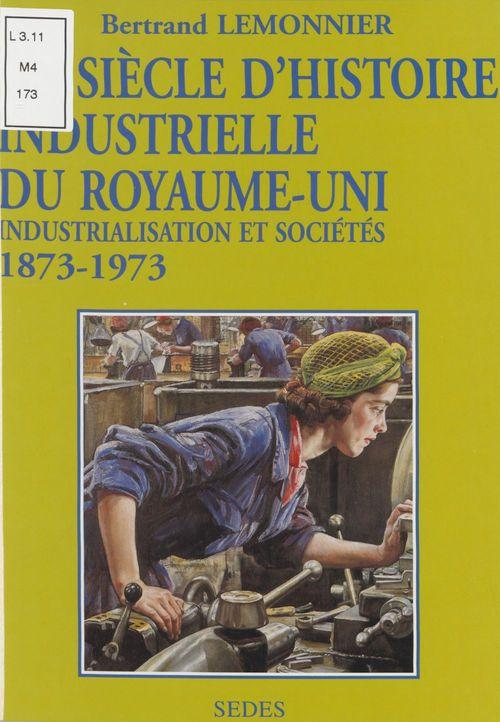 Un siècle d'histoire industrielle du Royaume-Uni  - Bertrand Lemonnier