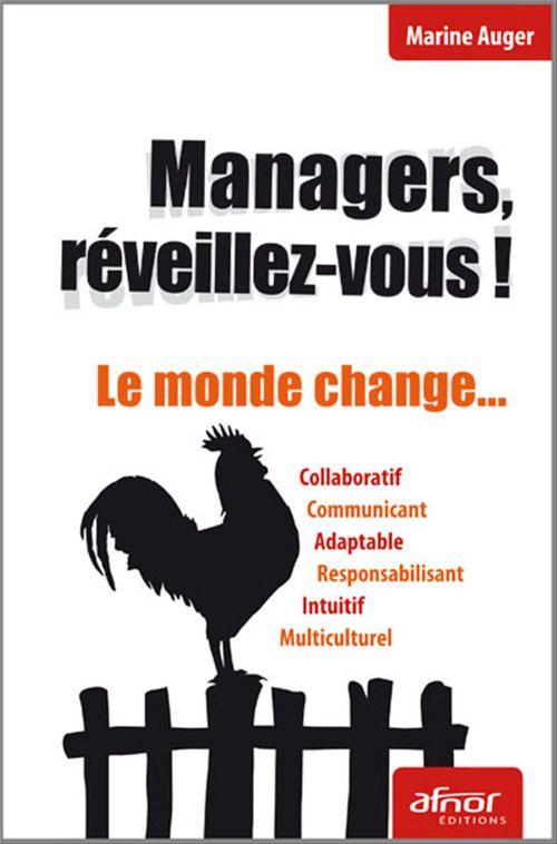 Managers, reveillez-vous ! le monde change...