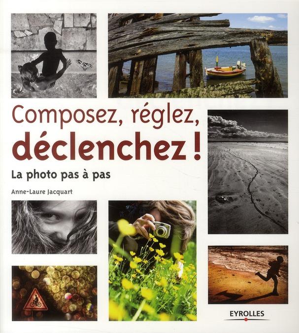 Composez, Reglez, Declenchez ; La Photo Pas A Pas