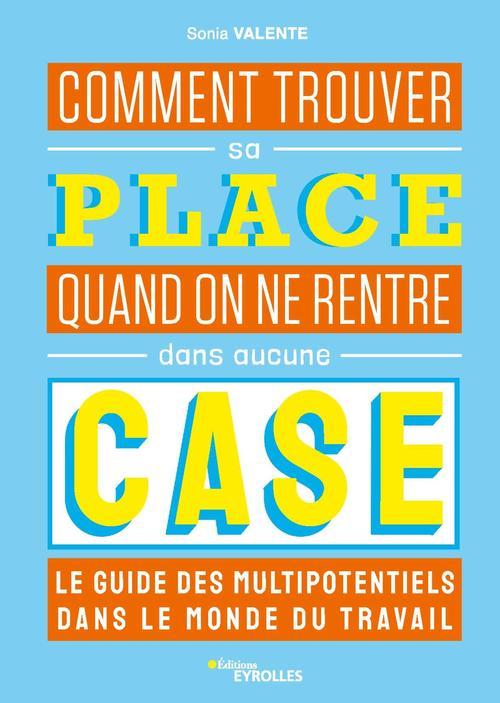 Comment trouver sa place quand on ne rentre dans aucune case : le guide des multipotentiels dans le monde du travail