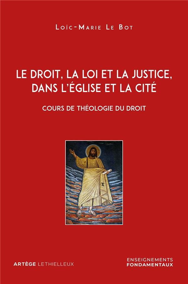 Le droit, la loi et la justice, dans l'église et la cité ; cours de théologie du droit