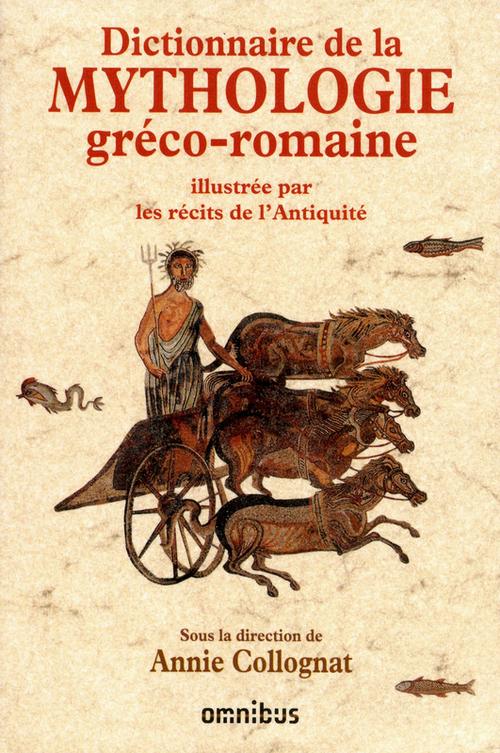 Dictionnaire de la mythologie gréco-romaine ; illustré par les récits de l'Antiquité