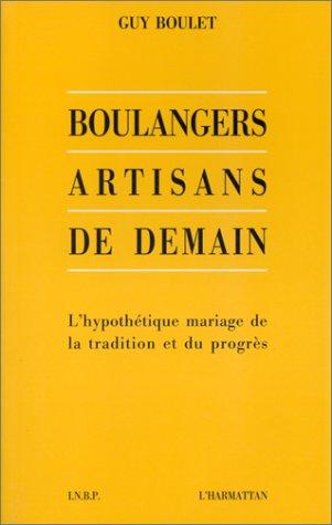 Boulangers, artisans de demain  - Guy Boulet