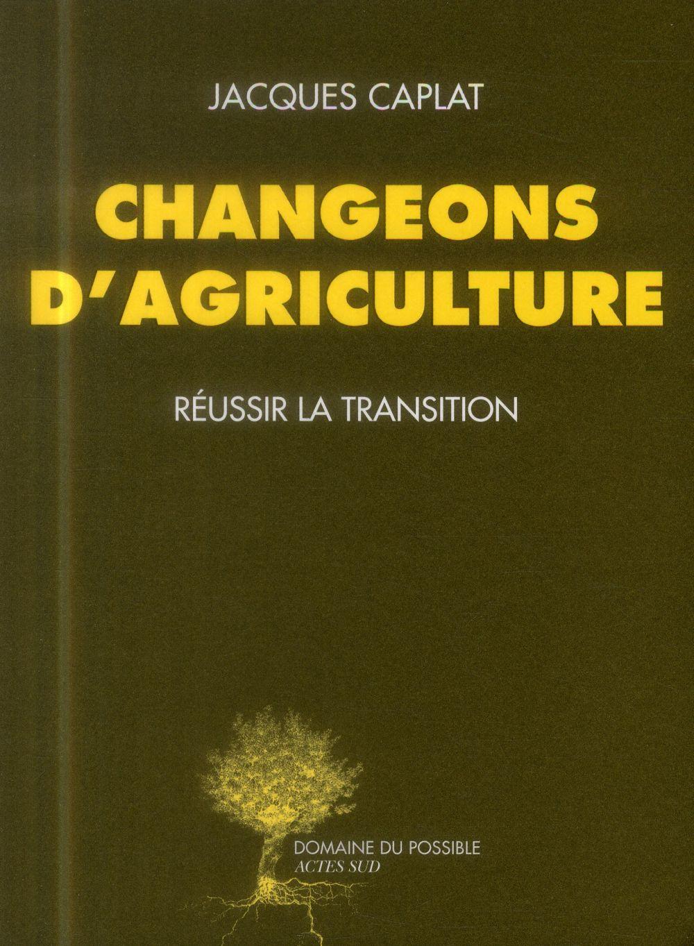 Changeons d'agriculture ; réussir la transition