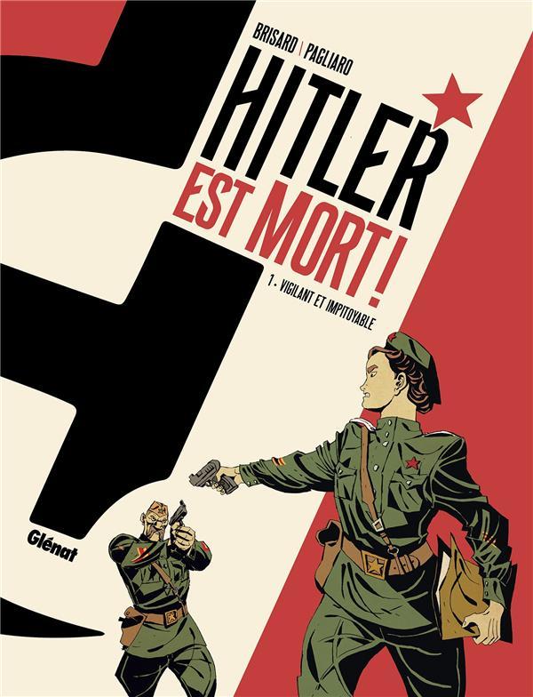 Hitler est mort ! T.1 ; vigilant et impitoyable