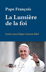 La lumière de la foi ; lettre encyclique Lumen fidei  - PAPE FRANÇOIS