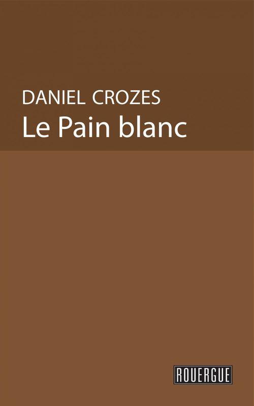Vente EBooks : Le Pain blanc  - Daniel Crozes