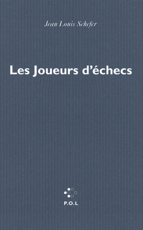 Les joueurs d'échecs  - Jean-Louis Schefer