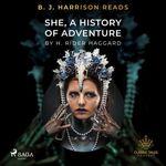 B. J. Harrison Reads She, A History of Adventure  - H Rider Haggard