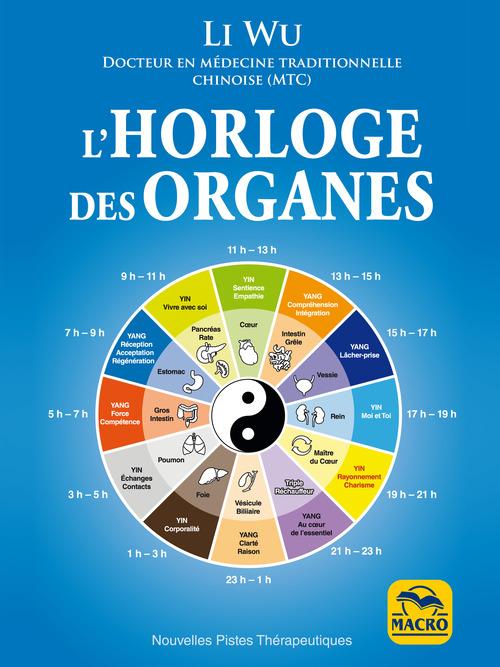 L'horloge des organes ; vivez en harmonie avec les rythmes naturels de votre corps (2e édition)